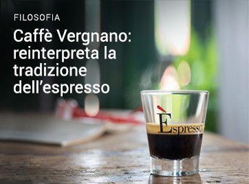 Caffè Vergnano - Filosofia